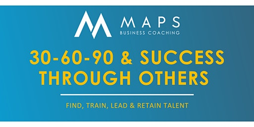 MAPS Business Coaching: 30-60-90 & Success Through Others - Abe Shreve
