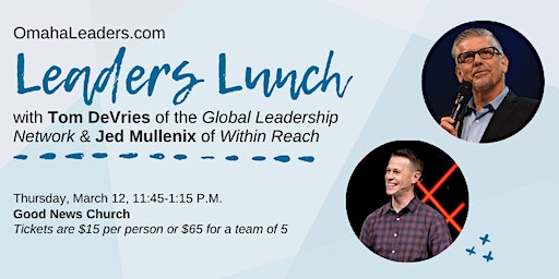 OmahaLeaders.com Leader Lunch-Tom DeVries, GLN & Jed Mullenix, Within Reach