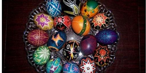 Pysanky Ukrainian Egg Workshop - PM SESSION