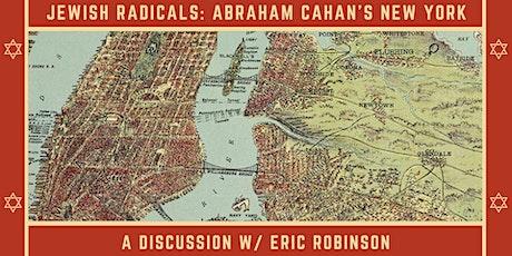 Jewish Radicals - Abraham Cahan's New York w/ Eric Robinson tickets