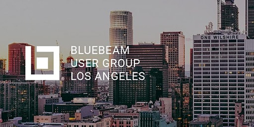 Los Angeles Bluebeam User Group (LABUG) Q1 2020 Meeting