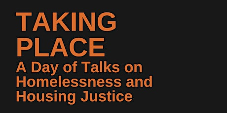 Taking Place: A Day of Talks on Homelessness and Housing Justice tickets