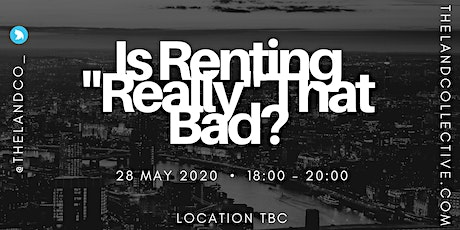 """Is Renting """"Really"""" That Bad? (Location - TBC) tickets"""