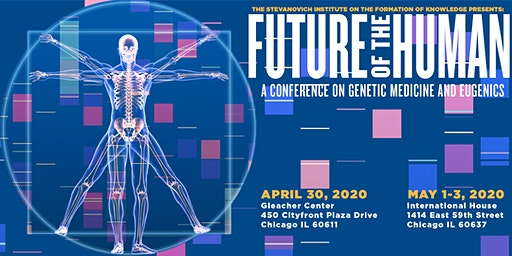 Future of the Human: A Conference on Genetic Medicine & Eugenics