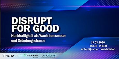 Disrupt for Good: Nachhaltigkeit als Wachstumsmotor und Gründungschance Tickets