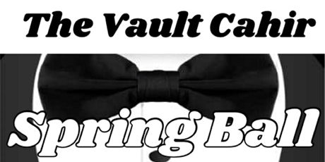 The Vault  Cahir Spring Ball for TY & 5th Year Students tickets