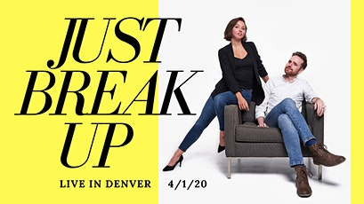 JUST BREAK UP PODCAST: Live In Denver! tickets