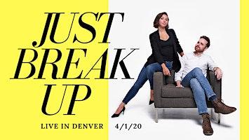 JUST BREAK UP PODCAST: Live In Denver!