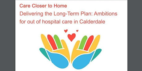 Care Closer to Home; ambitions for out of hospital care in Calderdale tickets