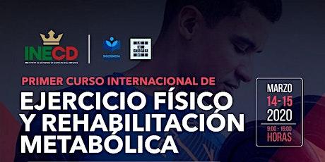 PRIMER CURSO INTERNACIONAL EJERCICIO FÍSICO Y REHABILITACIÓN METABÓLICA boletos