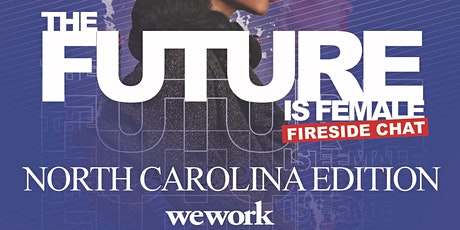 The Future Is Female Fireside Chat North Carolina Edition tickets