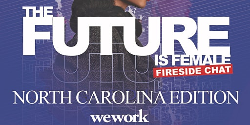 The Future Is Female Fireside Chat North Carolina Edition