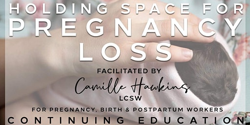 Holding Space for Pregnancy and Infant Loss: Continuing Education