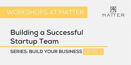 MATTER Workshop: Building a Successful Startup Team  tickets