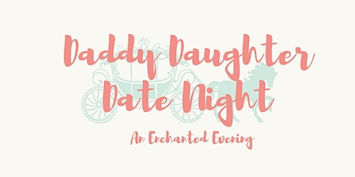 Daddy Daughter Date Night - An Enchanted Evening