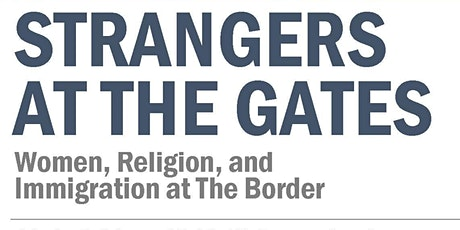 Strangers at the Gates: Women, Religion, and Immigration at the Border tickets