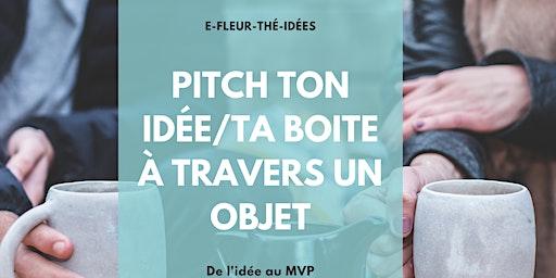 EFleur - Thé - idées : Pitch ta boite à travers un objet