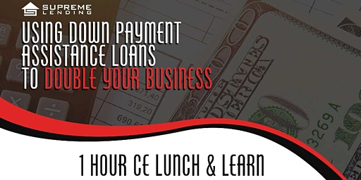 Using DPA Loans to Double Your Business-1 Hour Realtors CE Lunch & Learn