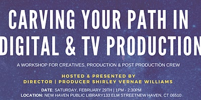 Arts Council of Greater New Haven Presents: Carving Your Path In Digital & TV Production With Director & Producer Shirley Williams