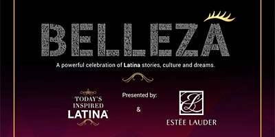 Third Annual BELLEZA by Today's Inspired Latina & Esteé Lauder