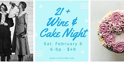 21+ Wine and Cake Night!