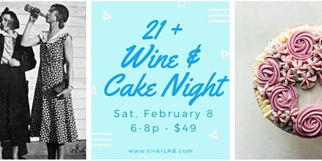 21+ Wine and Cake Night! biglietti