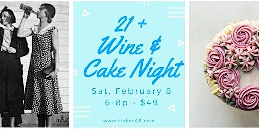 21+ Wine and Cake Night!