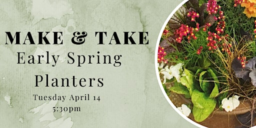 Make and Take Tuesday Workshop: Early Spring Planters