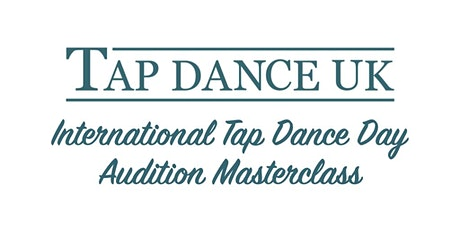 International Tap Dance Day Audition Masterclass with Tap Dance UK tickets