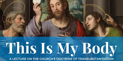 This is My Body: The Church's Doctrine of Transubstantiation