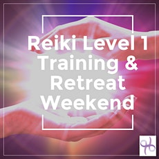Reiki Level 1 Training & Retreat Weekend tickets