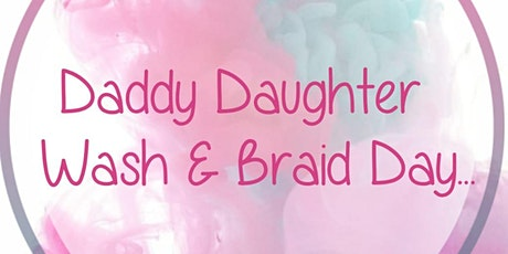 Daddy and Daughter Wash and Braid/Style Day.  tickets
