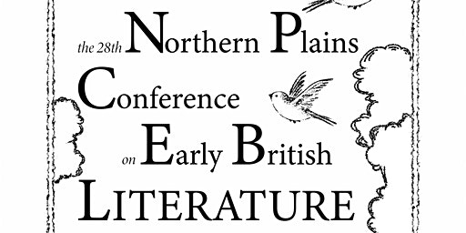 The 28th Northern Plains Conference on Early British Literature