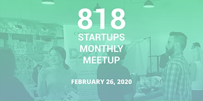 818 Startups Monthly Meetup - February 2020