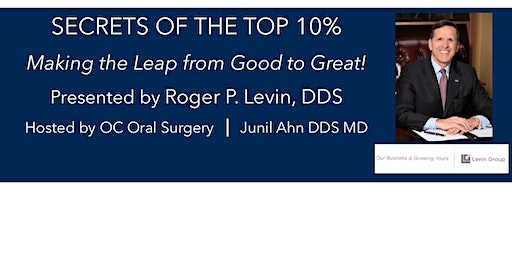Secrets of the top 10% of Dental Practices Presented by Roger Levin