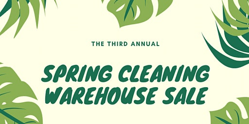 Third Annual Spring Cleaning Warehouse Sale