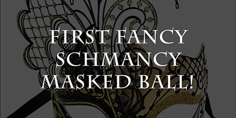 The First Fancy Schmancy Masked Ball! tickets