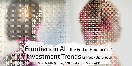 Frontiers in AI - the End of Human Art? Investment Trends & Pop-Up Show. tickets