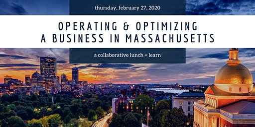 Operating & Optimizing a Business in Massachusetts | Lunch + Learn