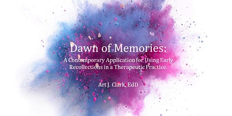 Dawn of Memories -A Contemporary Application for Using Early Recollections in a Therapeutic Practice. Art Clark, EdD, LP tickets
