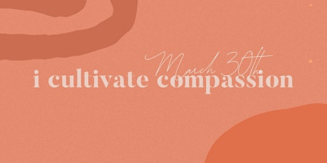 I Cultivate: Compassion tickets