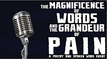 The Magnificence of Words and the Grandeur of Pain: Poetry and Spoken Word tickets