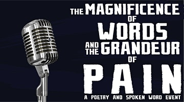 The Magnificence of Words and the Grandeur of Pain: Poetry and Spoken Word