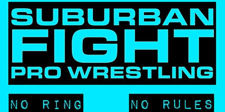 Suburban Fight Pro Wrestling - No Ring, No Rules tickets
