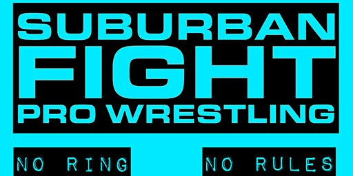 Suburban Fight Pro Wrestling - No Ring, No Rules