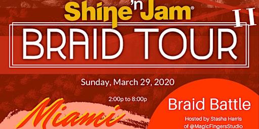 """Shine N Jam Braid Tour Miami """"BRAID BATTLE"""""""
