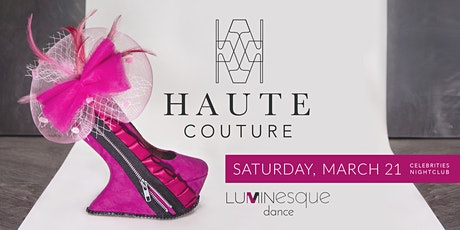 Haute Couture - Presented by Luminesque Dance at Celebrities Nightclub tickets