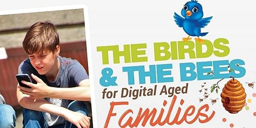 The Birds and The Bees for Digital Aged Families