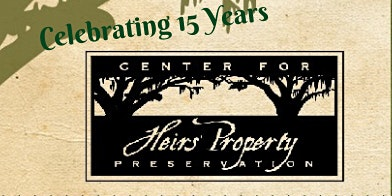 Center for Heirs' Property Preservation 15th Anniversary CLE