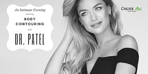 An Intimate Evening Featuring Body Contouring With Dr. Patel